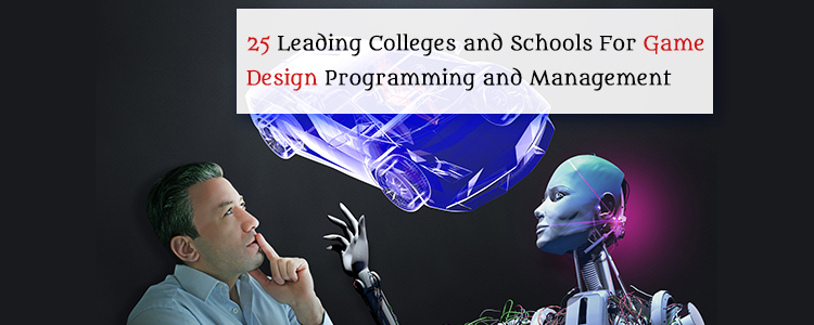 Leading Colleges And Schools For Game Design Programming - Game design schools