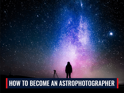 How to Become an Astrophotographer